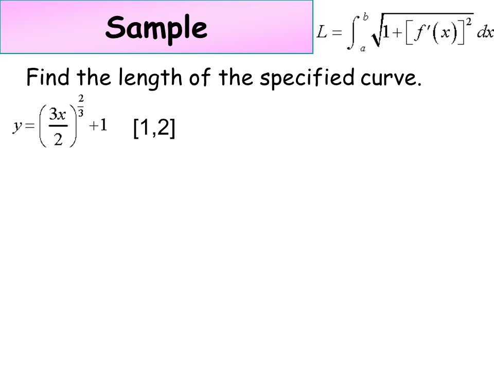 Sample Find the length of the specified curve. [1,2]
